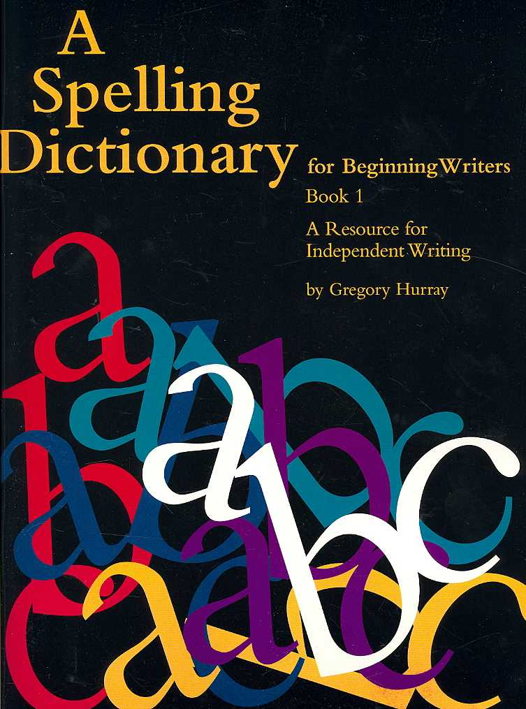 A Spelling Dictionary for Beginning Writers Book 1 By Hurray, Gregory