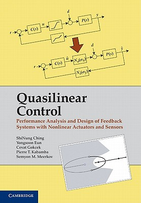 Quasilinear Control By Ching, Shinung/ Eun, Yongsoon/ Gokcek, Cevat/ Kabamba, Pierre T./ Meerkov, Semyon M.